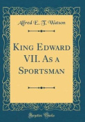 King Edward VII. as a Sportsman