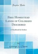 Free Homestead Lands of Colorado Described
