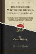 Technologisches Worterbuch, Deutsch, Englisch, Franzosisch, Vol. 1