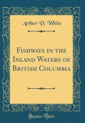 Fishways in the Inland Waters of British Columbia