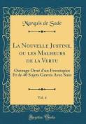 La Nouvelle Justine, Ou Les Malheurs de la Vertu, Vol. 4 [FRE]