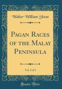 Pagan Races of the Malay Peninsula, Vol. 2 of 2