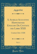 S. Aurelii Augustini Hipponensis Episcopi de Civitate Dei Libri XXII, Vol. 1 [LAT]