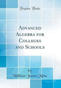 Advanced Algebra for Colleges and Schools
