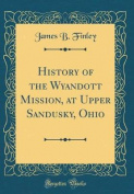 History of the Wyandott Mission, at Upper Sandusky, Ohio