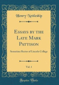 Essays by the Late Mark Pattison, Vol. 1