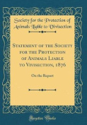 Statement of the Society for the Protection of Animals Liable to Vivisection, 1876
