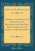 Report of the Executive Officers of the Baltimore and Ohio Rail Road Company, on the Subject of Retrenchment