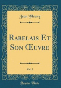 Rabelais Et Son Oeuvre, Vol. 2  [FRE]