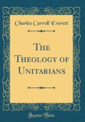 The Theology of Unitarians