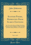 Scotish Poems, Reprinted from Scarce Editions, Vol. 1 of 3