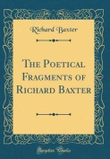 The Poetical Fragments of Richard Baxter