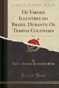 OS Varões Illustres Do Brazil Durante OS Tempos Coloniaes, Vol. 1  [POR]