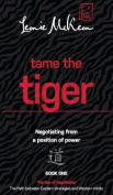 Tame the Tiger: Negotiating from a position of power: Book 1