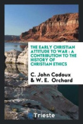 The Early Christian Attitude to War