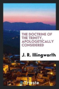 The Doctrine of the Trinity, Apologetically Considered