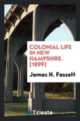 Colonial Life in New Hampshire. [1899]