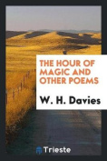 The Hour of Magic and Other Poems