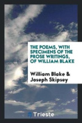 The Poems, with Specimens of the Prose Writings, of William Blake