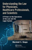 Understanding the Law for Physicians, Healthcare Professionals, and Scientists