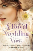A Royal Wedding Vow/A Royal Marriage Of Convenience/Matrimony With His Majesty/The Royal Marriage