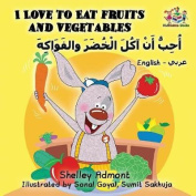I Love to Eat Fruits and Vegetables (English Arabic Book for Kids) [ARA]
