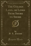 The Golden Land, or Links from Shore to Shore