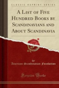 A List of Five Hundred Books by Scandinavians and about Scandinavia
