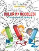 Color My Doodles! Coloring Books for Toddler Coloring Book