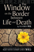 The Window on the Border Between Life and Death