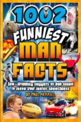 1002 Funniest Man Facts