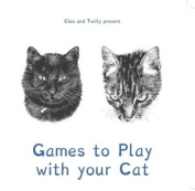 Cleo and Twirly Present ... Games To Play With Your Cat