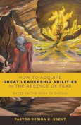 How to Acquire Great Leadership Abilities in the Absence of Fear