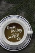 Remote Fishing and Sassafras Tea