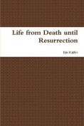 Life from Death Until Resurrection