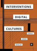 Interventions in Digital Cultures