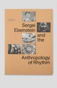 Sergi Eisenstein and the Anthropology of Rhythm