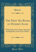 The First Six Books of Homer's Iliad
