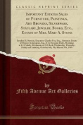 Important Estates Sales of Furniture, Paintings, Art Bronzes, Silverware, Statuary, Jewelry, Books, Etc., Estate of Mrs. Mary A. Stone