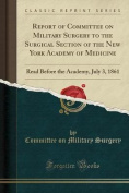 Report of Committee on Military Surgery to the Surgical Section of the New York Academy of Medicine