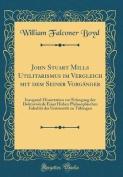 John Stuart Mills Utilitarismus Im Vergleich Mit Dem Seiner Vorganger [GER]