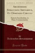Archimedis Syracusani Arenarius, Et Dimensio Circuli [LAT]