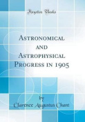 Astronomical and Astrophysical Progress in 1905