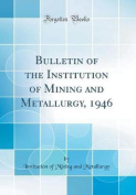 Bulletin of the Institution of Mining and Metallurgy, 1946