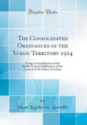 The Consolidated Ordinances of the Yukon Territory 1914