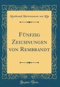 Funfzig Zeichnungen Von Rembrandt  [GER]