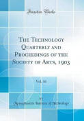 The Technology Quarterly and Proceedings of the Society of Arts, 1903, Vol. 16