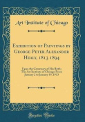 Exhibition of Paintings by George Peter Alexander Healy, 1813 1894