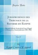 Jurisprudence Des Tribunaux de la Réforme En Égypte, Vol. 27 [FRE]