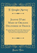 Jeanne D'Arc Maid of Orleans Deliverer of France